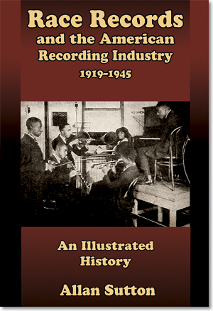 Race Records and the American Recording Industry 1919-1945 - Allan Sutton